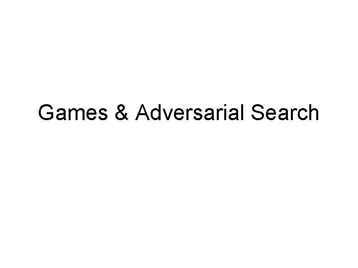 Games & Adversarial Search