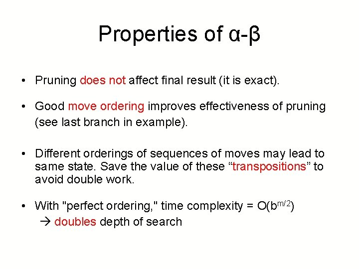 Properties of α-β • Pruning does not affect final result (it is exact). •