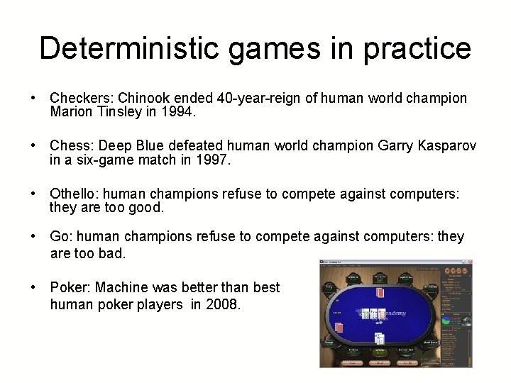 Deterministic games in practice • Checkers: Chinook ended 40 -year-reign of human world champion