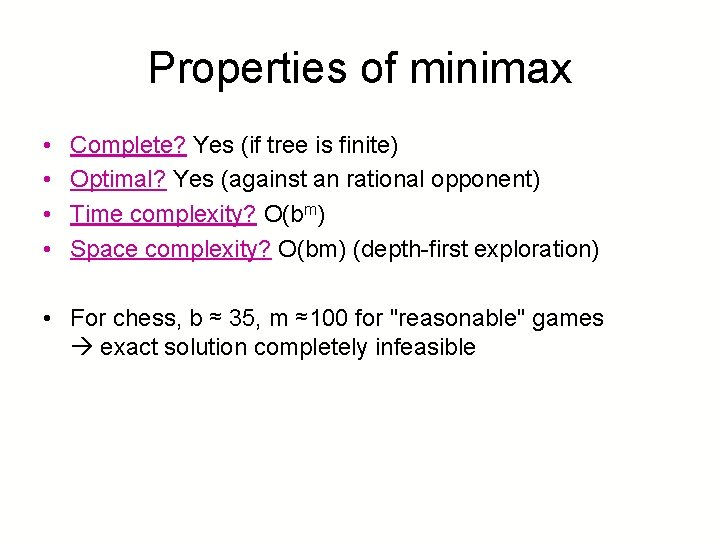 Properties of minimax • • Complete? Yes (if tree is finite) Optimal? Yes (against