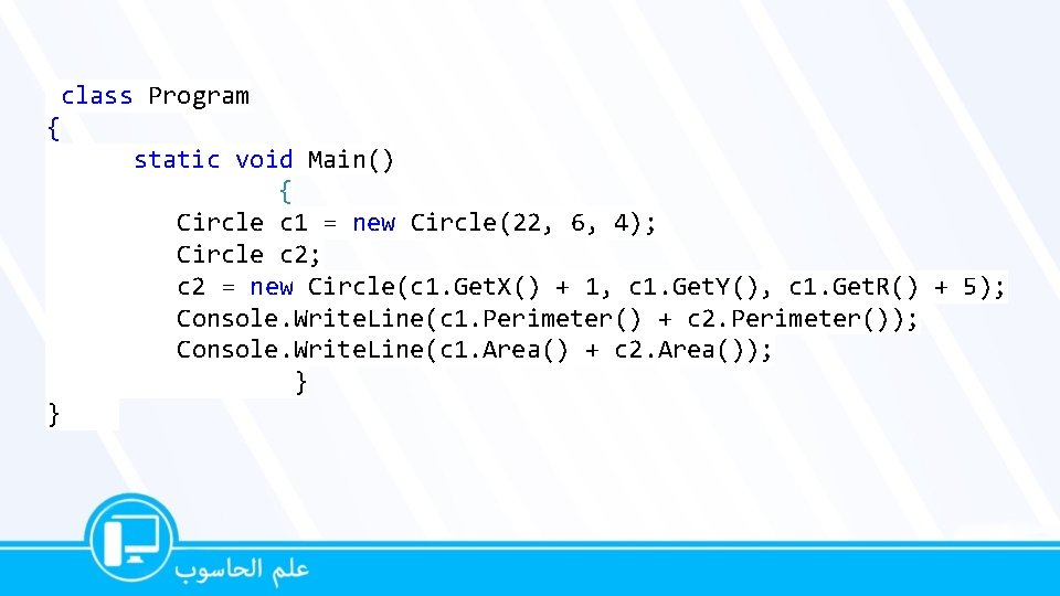 class Program { static void Main() { Circle c 1 = new Circle(22, 6,