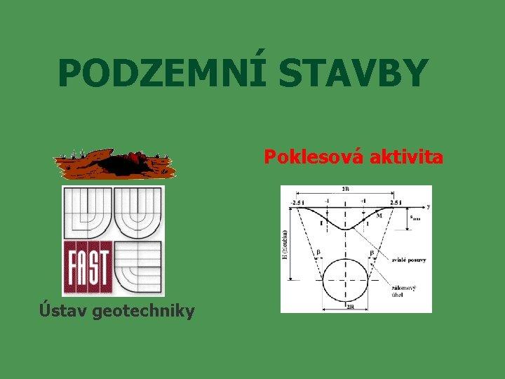 PODZEMNÍ STAVBY Poklesová aktivita Ústav geotechniky