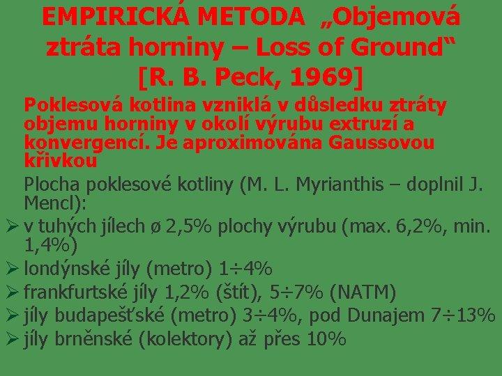 """EMPIRICKÁ METODA """"Objemová ztráta horniny – Loss of Ground"""" [R. B. Peck, 1969] Poklesová"""