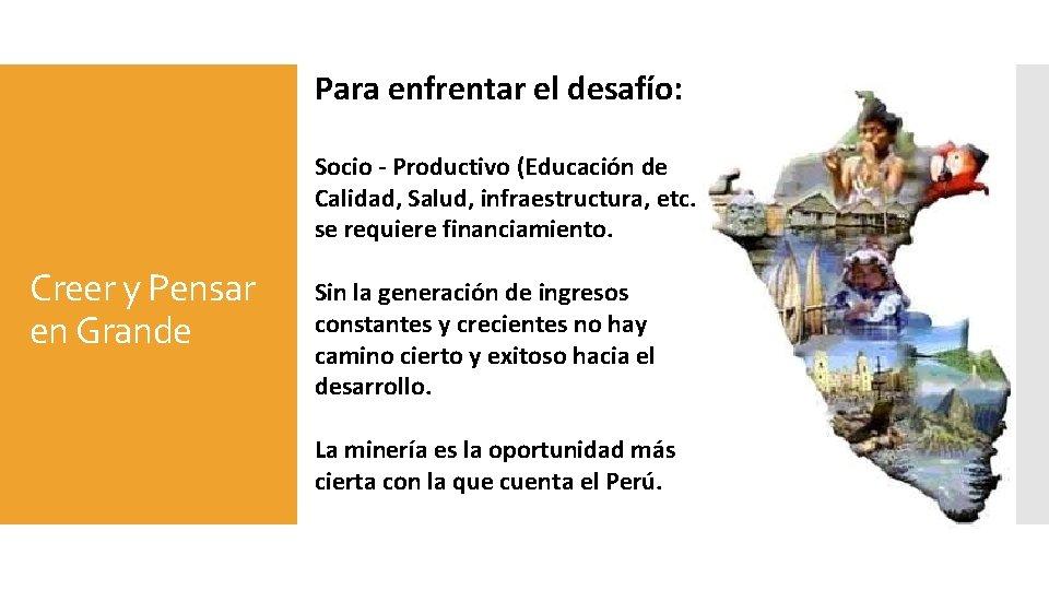 Para enfrentar el desafío: Socio - Productivo (Educación de Calidad, Salud, infraestructura, etc. se