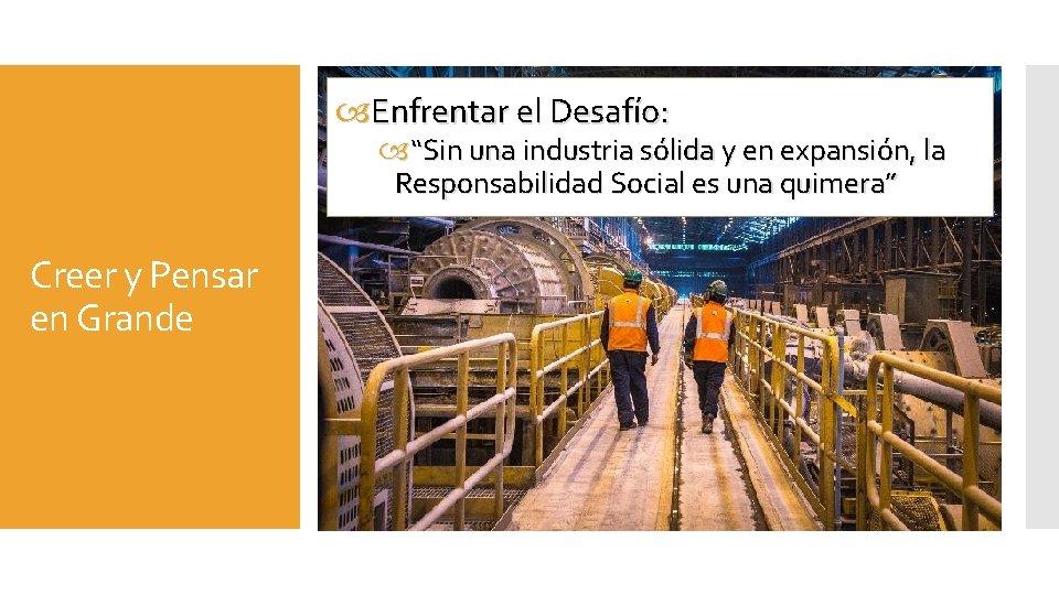 """Enfrentar el Desafío: """"Sin una industria sólida y en expansión, la Responsabilidad Social"""