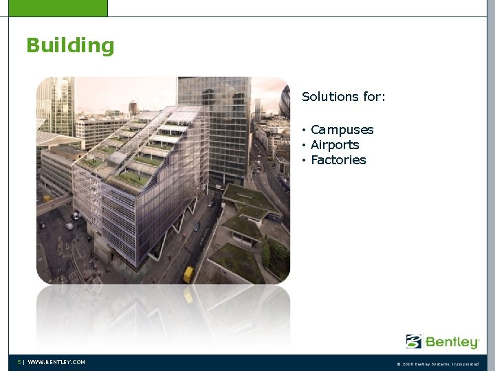 Building Solutions for: • Campuses • Airports • Factories 5   WWW. BENTLEY. COM