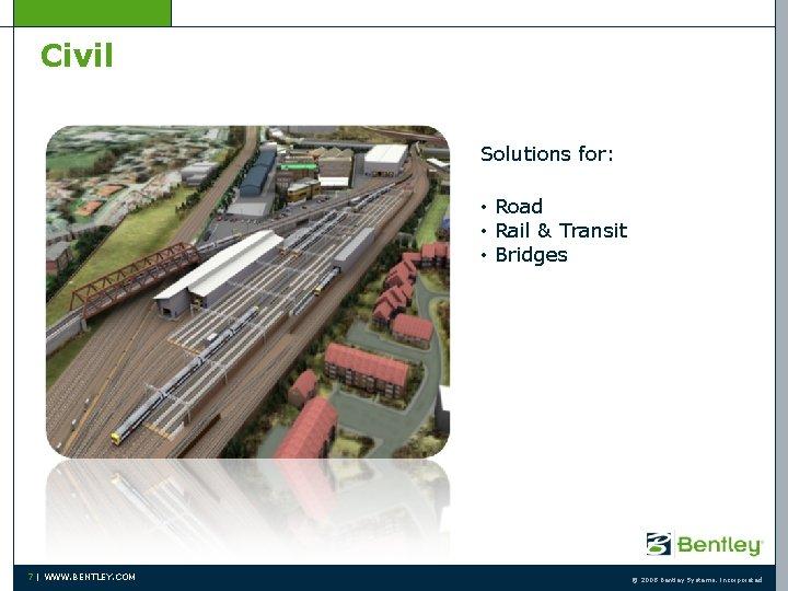 Civil Solutions for: • Road • Rail & Transit • Bridges 7   WWW.