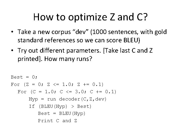 """How to optimize Z and C? • Take a new corpus """"dev"""" (1000 sentences,"""