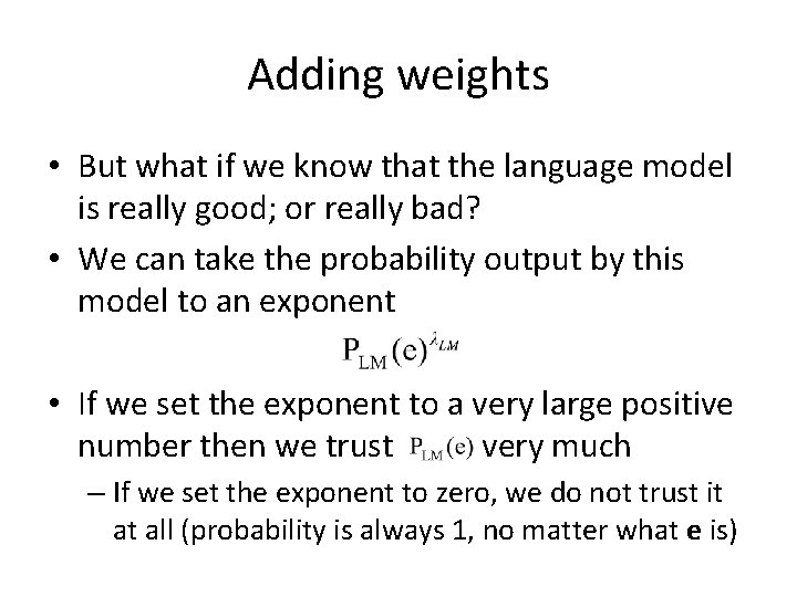 Adding weights • But what if we know that the language model is really