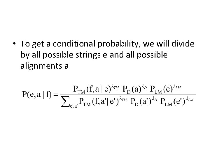 • To get a conditional probability, we will divide by all possible strings