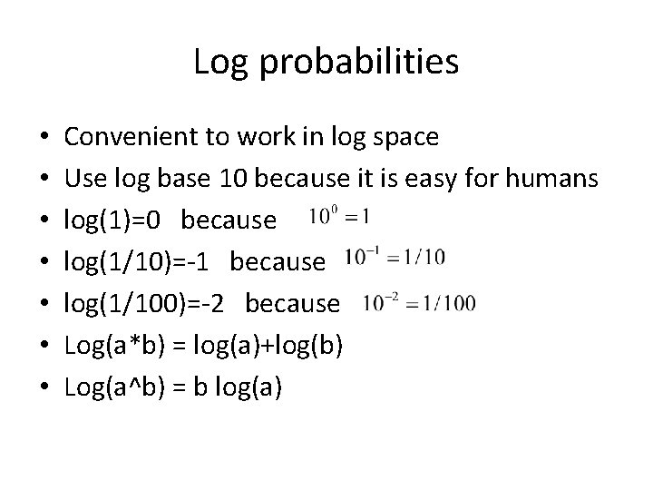 Log probabilities • • Convenient to work in log space Use log base 10