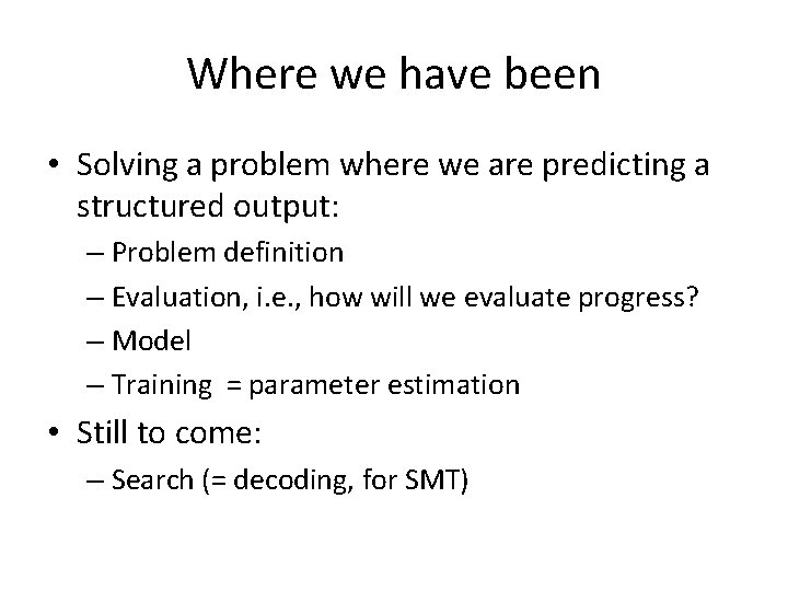 Where we have been • Solving a problem where we are predicting a structured
