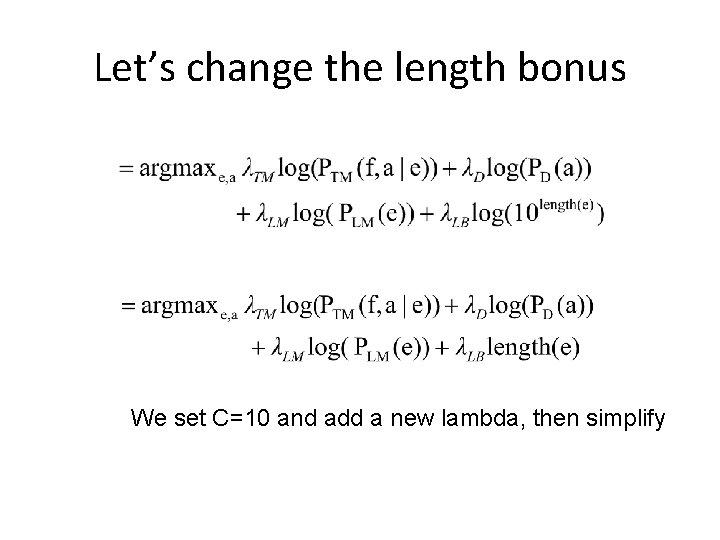 Let's change the length bonus We set C=10 and add a new lambda, then