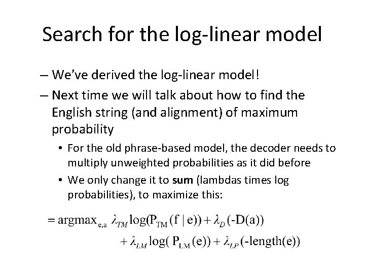 Search for the log-linear model – We've derived the log-linear model! – Next time