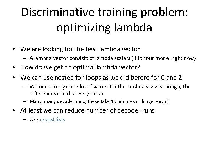 Discriminative training problem: optimizing lambda • We are looking for the best lambda vector