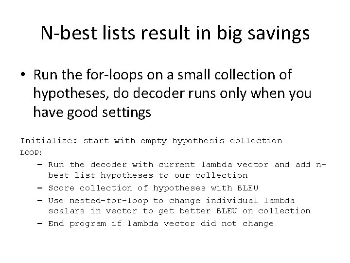 N-best lists result in big savings • Run the for-loops on a small collection