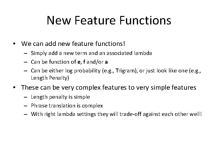 New Feature Functions • We can add new feature functions! – Simply add a
