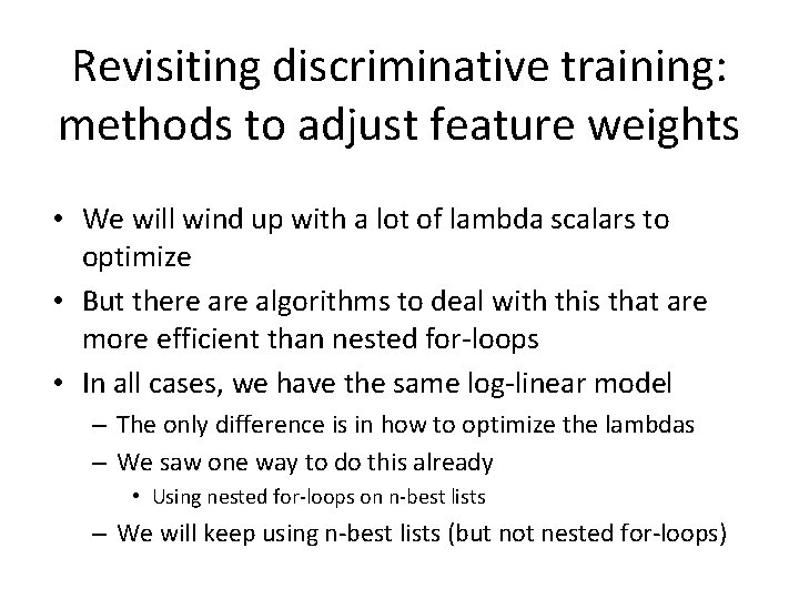 Revisiting discriminative training: methods to adjust feature weights • We will wind up with