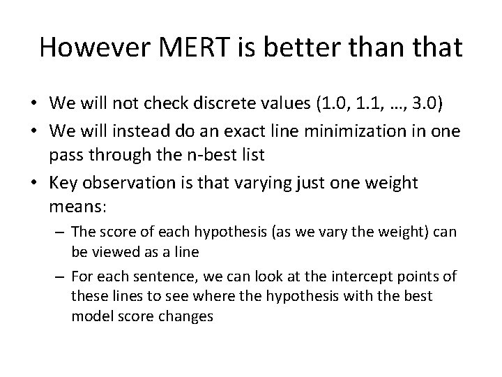 However MERT is better than that • We will not check discrete values (1.