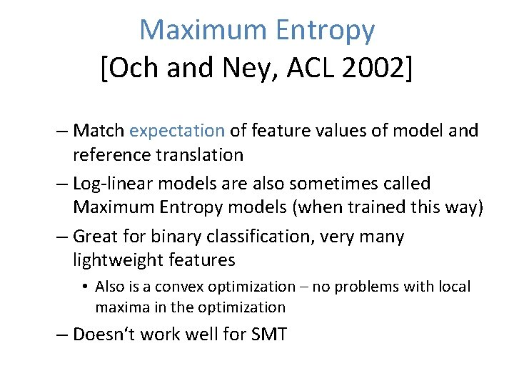 Maximum Entropy [Och and Ney, ACL 2002] – Match expectation of feature values of