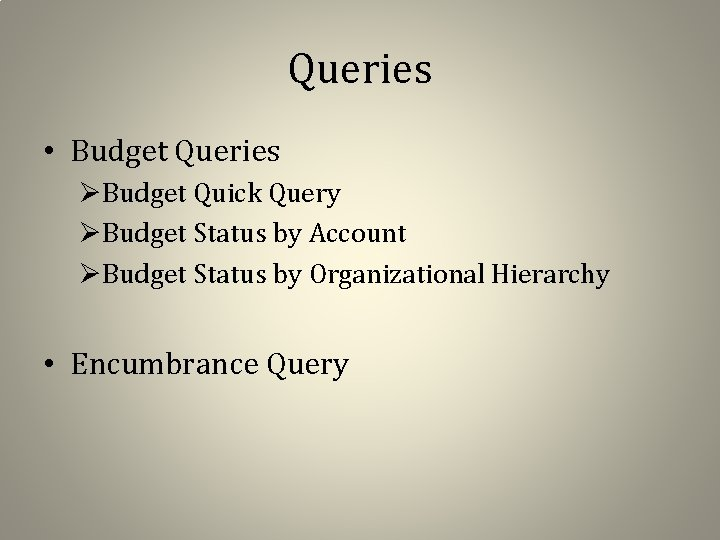 Queries • Budget Queries ØBudget Quick Query ØBudget Status by Account ØBudget Status by