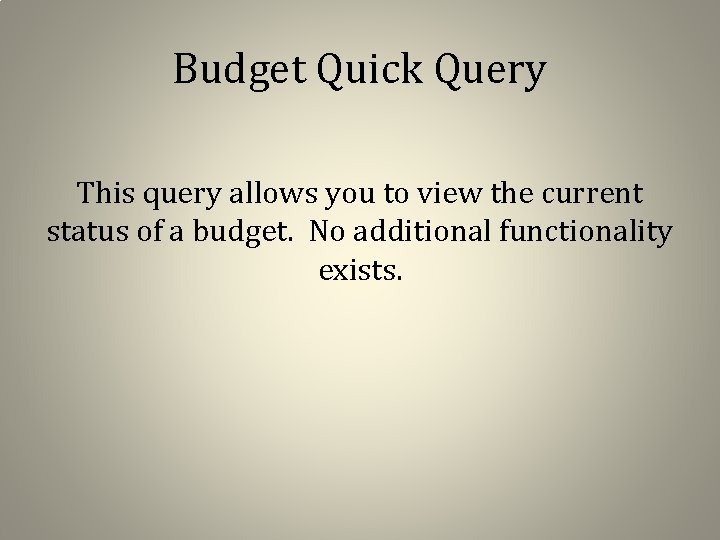 Budget Quick Query This query allows you to view the current status of a