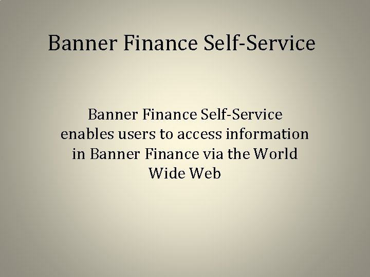 Banner Finance Self-Service enables users to access information in Banner Finance via the World