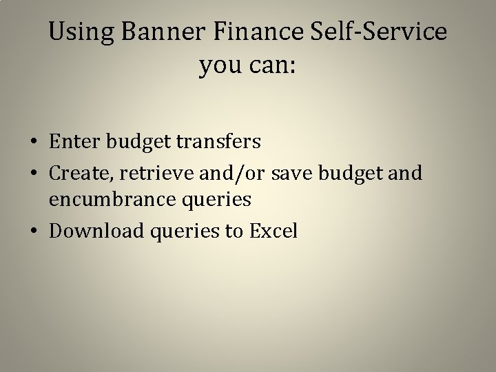 Using Banner Finance Self-Service you can: • Enter budget transfers • Create, retrieve and/or