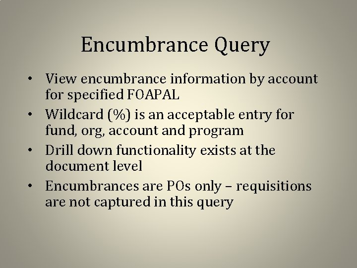Encumbrance Query • View encumbrance information by account for specified FOAPAL • Wildcard (%)
