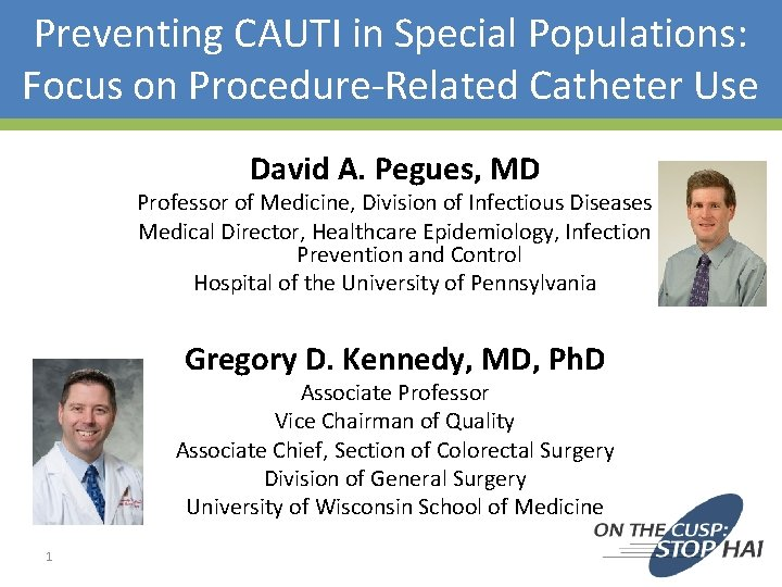 Preventing CAUTI in Special Populations: Focus on Procedure-Related Catheter Use David A. Pegues, MD
