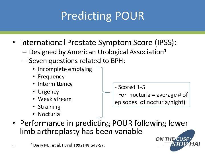 Predicting POUR • International Prostate Symptom Score (IPSS): – Designed by American Urological Association