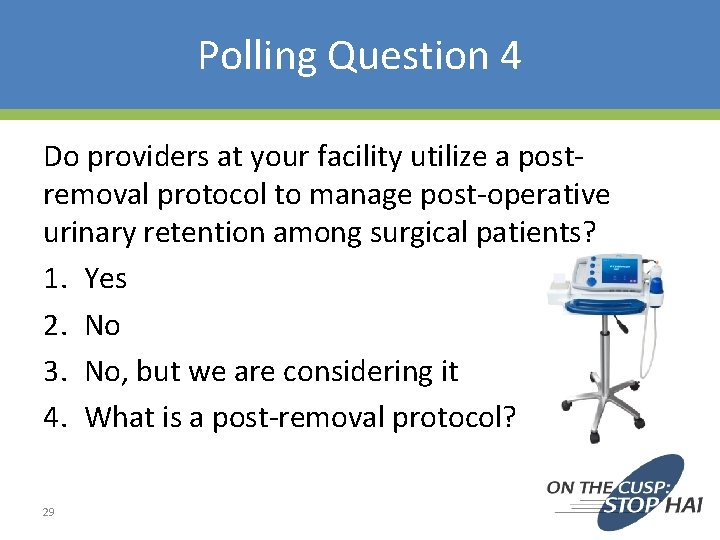 Polling Question 4 Do providers at your facility utilize a postremoval protocol to manage