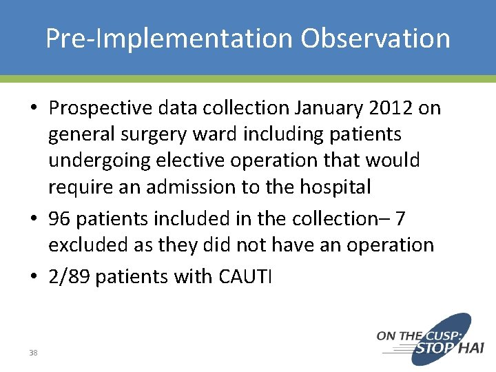 Pre-Implementation Observation • Prospective data collection January 2012 on general surgery ward including patients