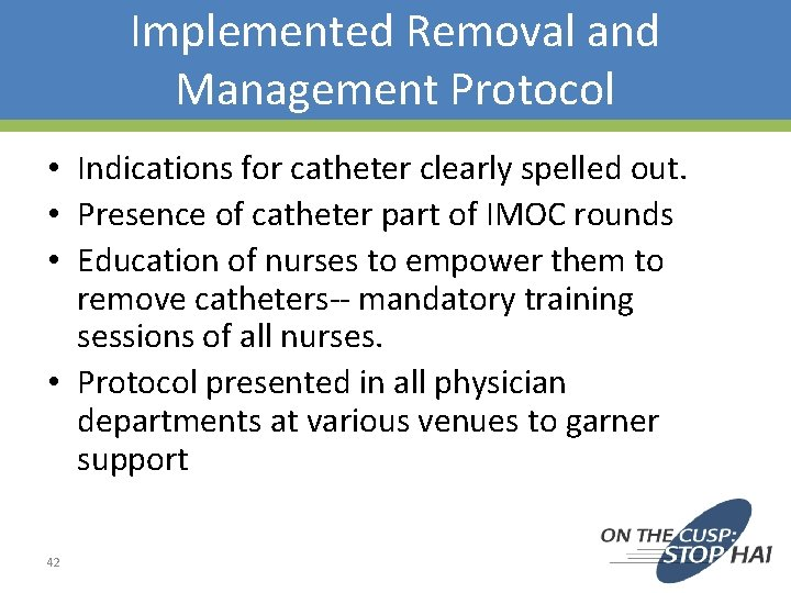 Implemented Removal and Management Protocol • Indications for catheter clearly spelled out. • Presence