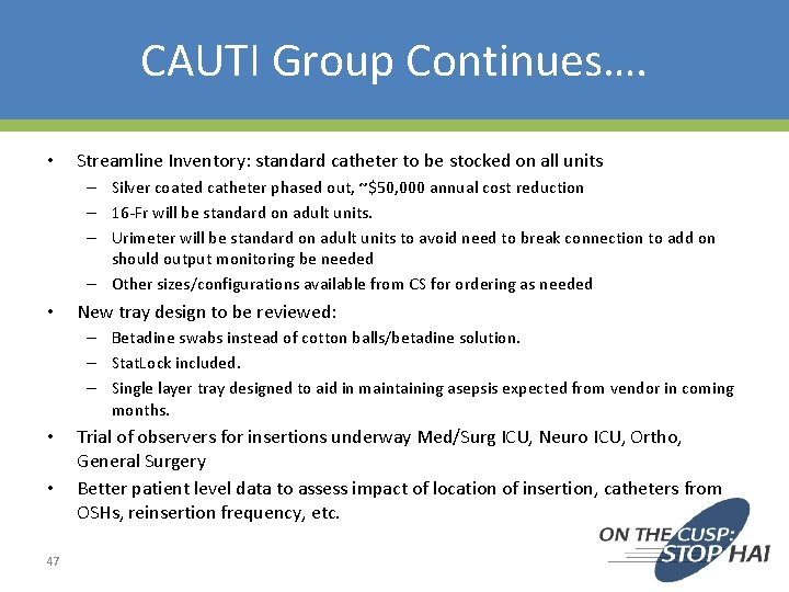 CAUTI Group Continues…. • Streamline Inventory: standard catheter to be stocked on all units
