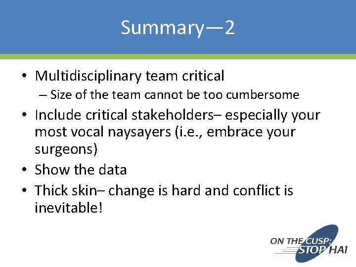 Summary— 2 • Multidisciplinary team critical – Size of the team cannot be too