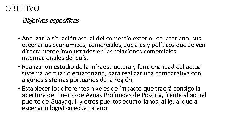 OBJETIVO Objetivos específicos • Analizar la situación actual del comercio exterior ecuatoriano, sus escenarios