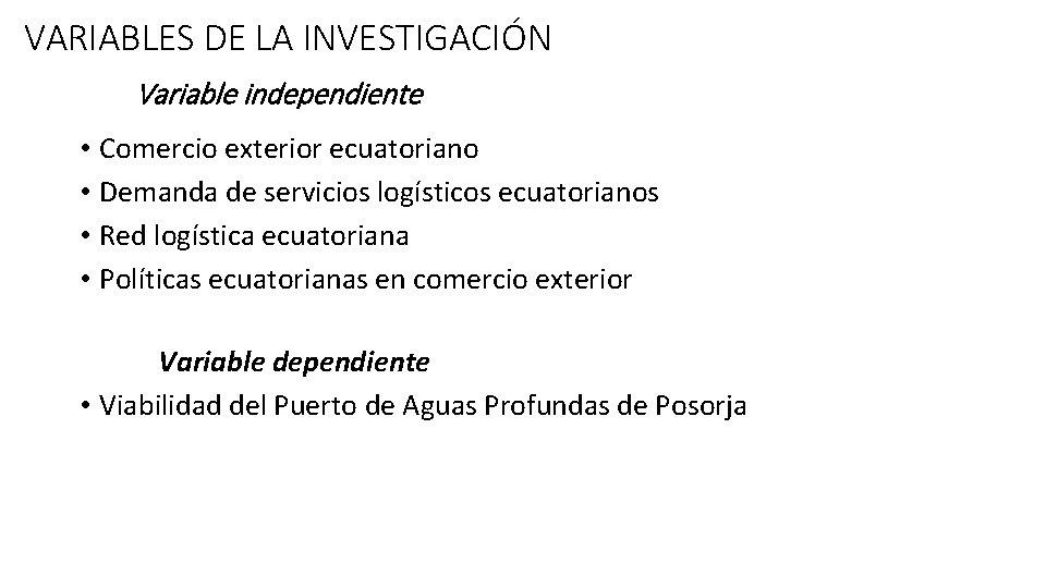 VARIABLES DE LA INVESTIGACIÓN Variable independiente • Comercio exterior ecuatoriano • Demanda de servicios