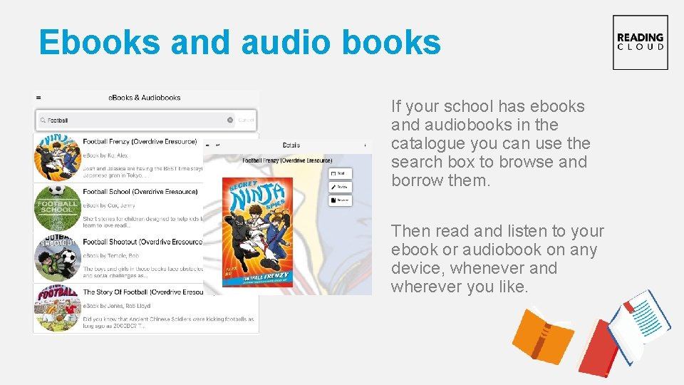 Ebooks and audio books If your school has ebooks and audiobooks in the catalogue