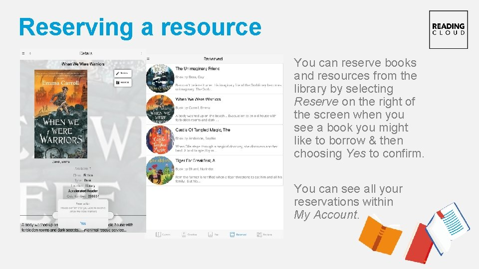 Reserving a resource You can reserve books and resources from the library by selecting