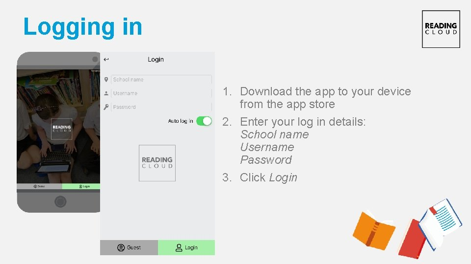 Logging in 1. Download the app to your device from the app store 2.