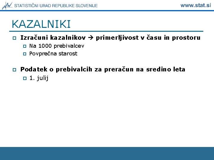 KAZALNIKI p Izračuni kazalnikov primerljivost v času in prostoru p p p Na 1000