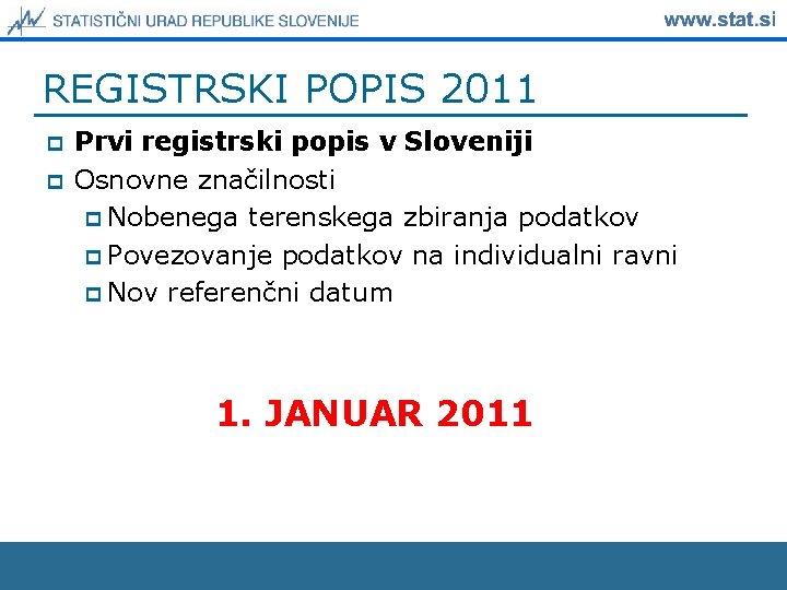 REGISTRSKI POPIS 2011 p p Prvi registrski popis v Sloveniji Osnovne značilnosti p Nobenega