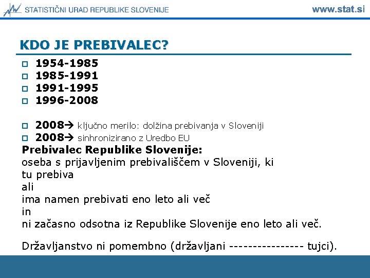 KDO JE PREBIVALEC? p p 1954 -1985 -1991 -1995 1996 -2008 ključno merilo: dolžina