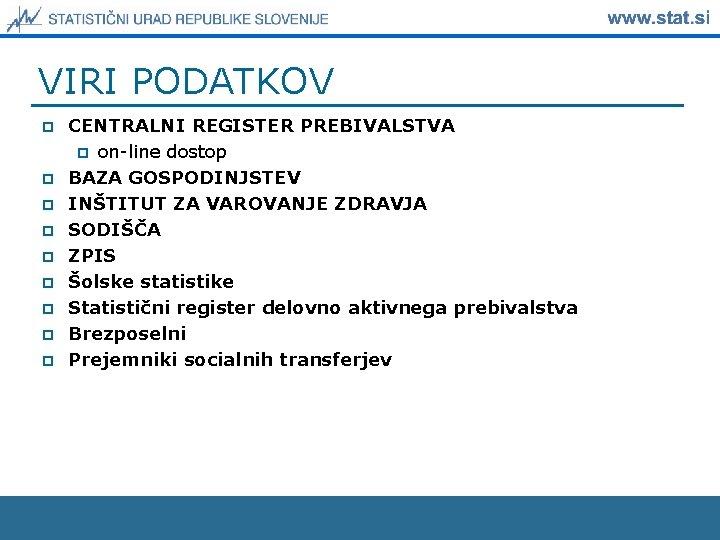 VIRI PODATKOV p p p p p CENTRALNI REGISTER PREBIVALSTVA p on-line dostop BAZA