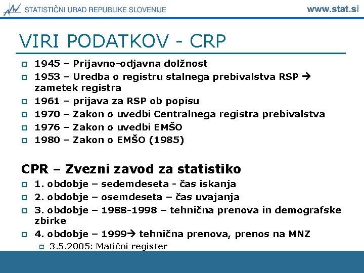 VIRI PODATKOV - CRP p p p 1945 – Prijavno-odjavna dolžnost 1953 – Uredba