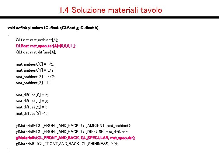1. 4 Soluzione materiali tavolo void definisci colore (GLfloat r, GLfloat g, GLfloat b)