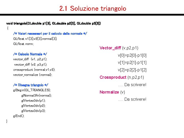 2. 1 Soluzione triangolo void triangolo(GLdouble p 1[3], GLdouble p 2[3], GLdouble p 3[3])