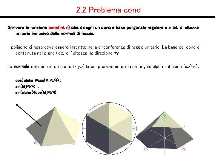 2. 2 Problema cono Scrivere la funzione cone(int n) che disegni un cono a
