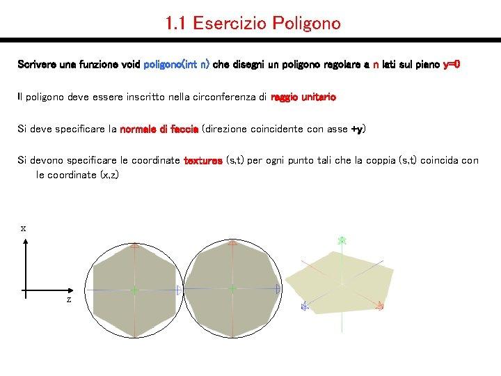 1. 1 Esercizio Poligono Scrivere una funzione void poligono(int n) che disegni un poligono
